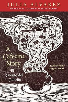 El Cuento Del Cafecito / a Cafecito Story By Alvarez, Julia/ Eichner, Bill/ Ramirez, Belkis/ Cocco-Defilippis, Daisy (TRN)/ Cocco-Defilippis, Daisy