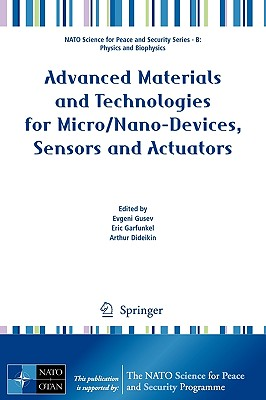 Advanced Materials and Technologies for Micro/Nano-Devices, Sensors and Actuators By Gusev, Evgeni (EDT)/ Garfunkel, Eric (EDT)/ Dideikin, Arthur (EDT)
